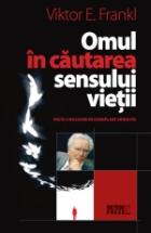 Omul în căutarea sensului vieţii sau Logoterapia lui Viktor Frankl